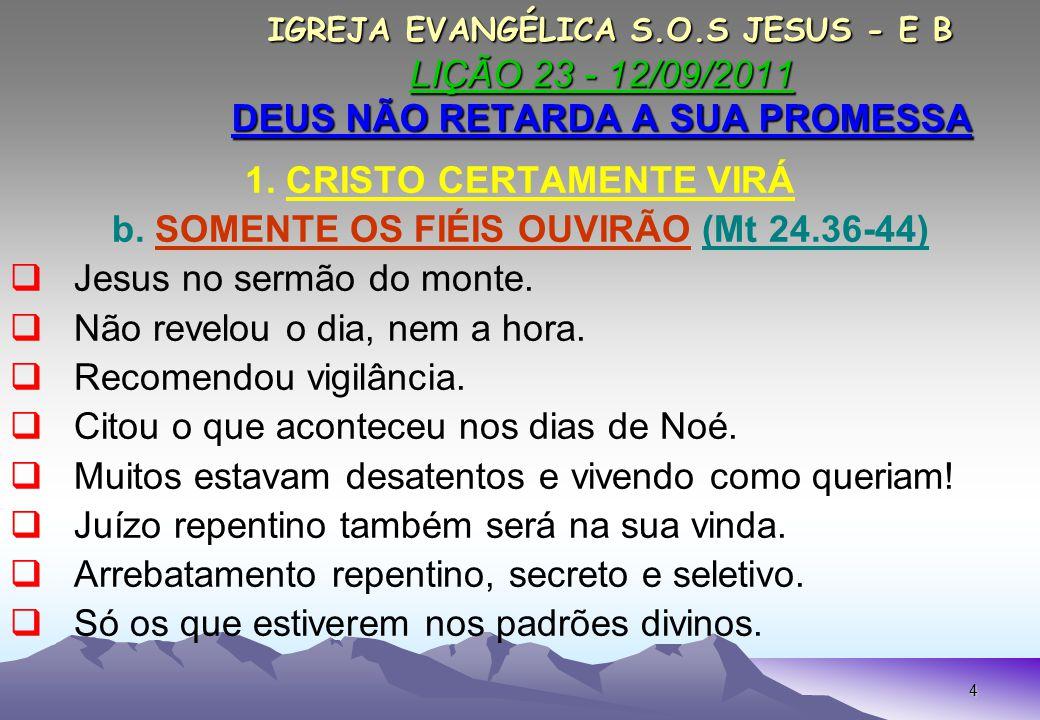 15 IGREJA EVANGÉLICA S.O.S JESUS - E B LIÇÃO 23 - 12/09/2011 DEUS NÃO RETARDA A SUA PROMESSA IGREJA EVANGÉLICA S.O.S JESUS - E B LIÇÃO 23 - 12/09/2011 DEUS NÃO RETARDA A SUA PROMESSA CONCLUSÃO I ESTAMOS PRESENCIANDO TUDO QUE TEMOS LIDO.