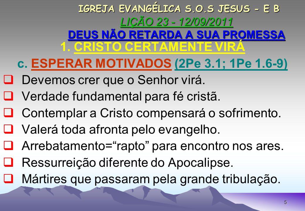 16 IGREJA EVANGÉLICA S.O.S JESUS - E B LIÇÃO 23 - 12/09/2011 DEUS NÃO RETARDA A SUA PROMESSA IGREJA EVANGÉLICA S.O.S JESUS - E B LIÇÃO 23 - 12/09/2011 DEUS NÃO RETARDA A SUA PROMESSA CONCLUSÃO II A SALVAÇÃO É PESSOAL E INTRANSFERÍVEL.