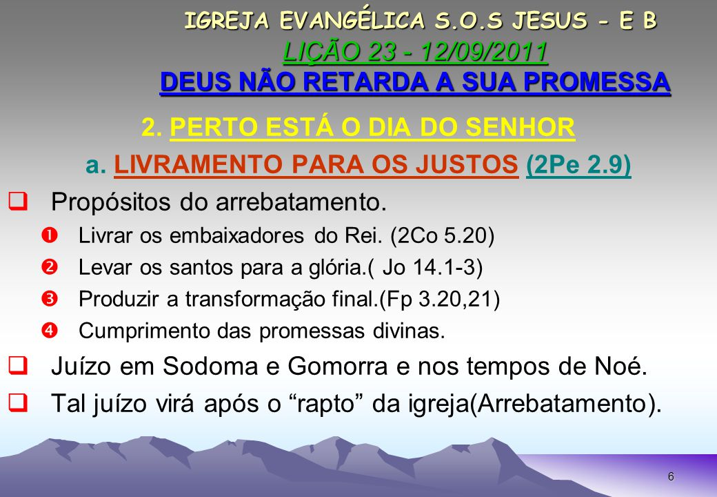 6 IGREJA EVANGÉLICA S.O.S JESUS - E B LIÇÃO 23 - 12/09/2011 DEUS NÃO RETARDA A SUA PROMESSA IGREJA EVANGÉLICA S.O.S JESUS - E B LIÇÃO 23 - 12/09/2011