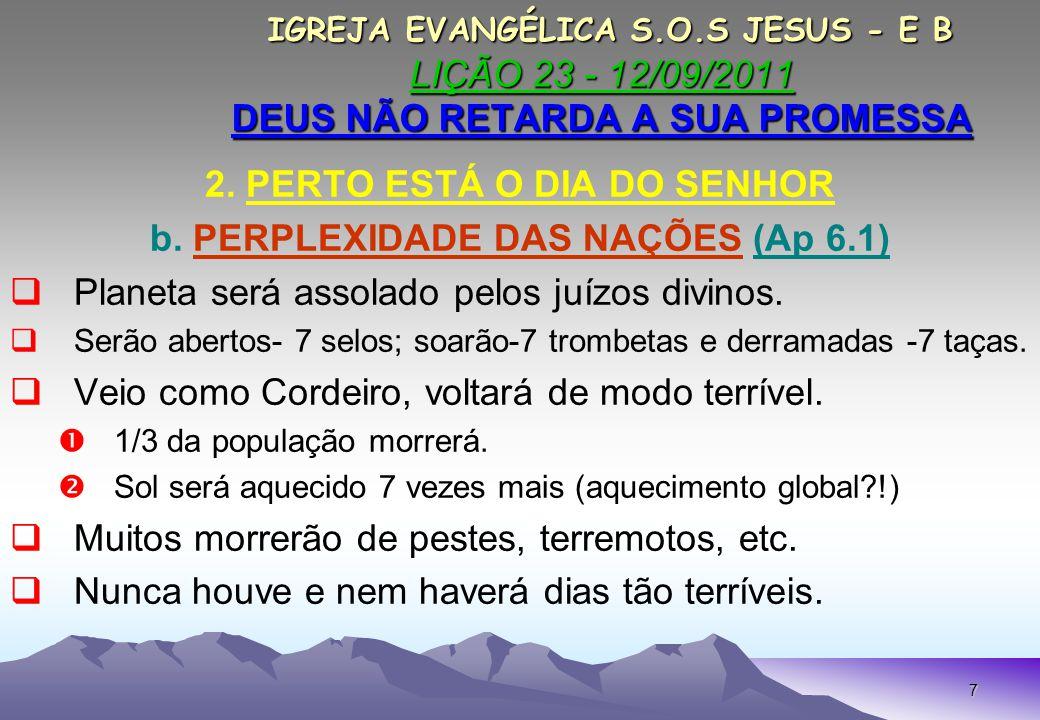 7 IGREJA EVANGÉLICA S.O.S JESUS - E B LIÇÃO 23 - 12/09/2011 DEUS NÃO RETARDA A SUA PROMESSA IGREJA EVANGÉLICA S.O.S JESUS - E B LIÇÃO 23 - 12/09/2011 DEUS NÃO RETARDA A SUA PROMESSA 2.