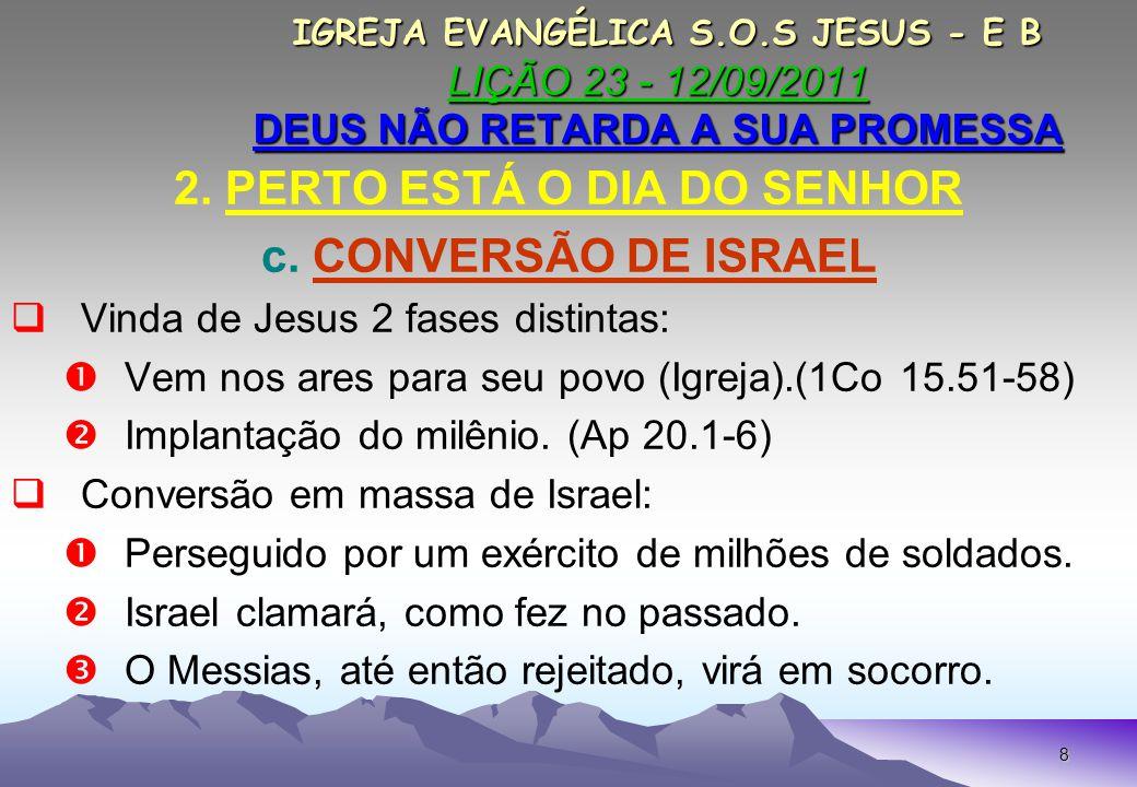 8 IGREJA EVANGÉLICA S.O.S JESUS - E B LIÇÃO 23 - 12/09/2011 DEUS NÃO RETARDA A SUA PROMESSA IGREJA EVANGÉLICA S.O.S JESUS - E B LIÇÃO 23 - 12/09/2011