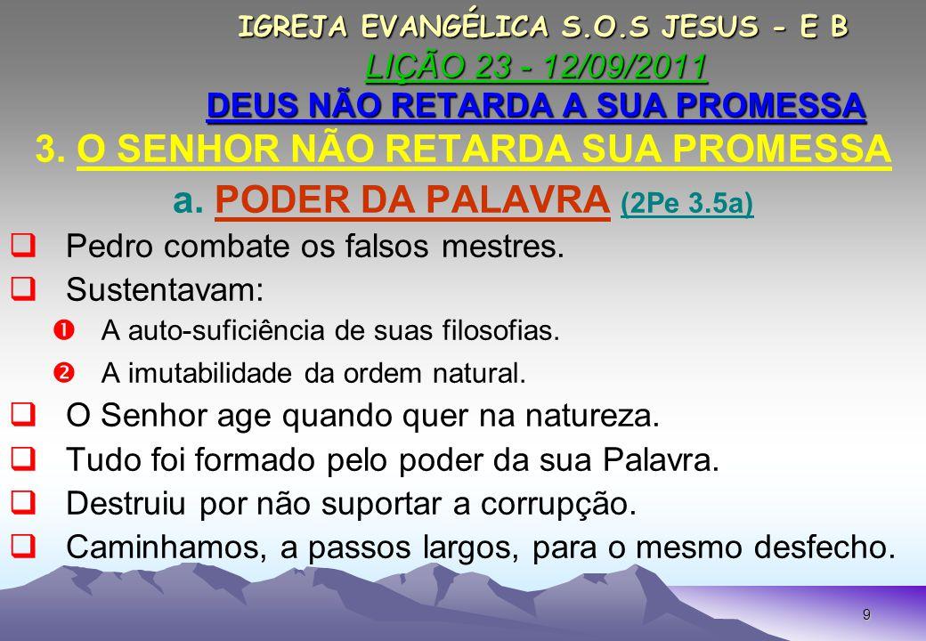 9 IGREJA EVANGÉLICA S.O.S JESUS - E B LIÇÃO 23 - 12/09/2011 DEUS NÃO RETARDA A SUA PROMESSA IGREJA EVANGÉLICA S.O.S JESUS - E B LIÇÃO 23 - 12/09/2011 DEUS NÃO RETARDA A SUA PROMESSA 3.