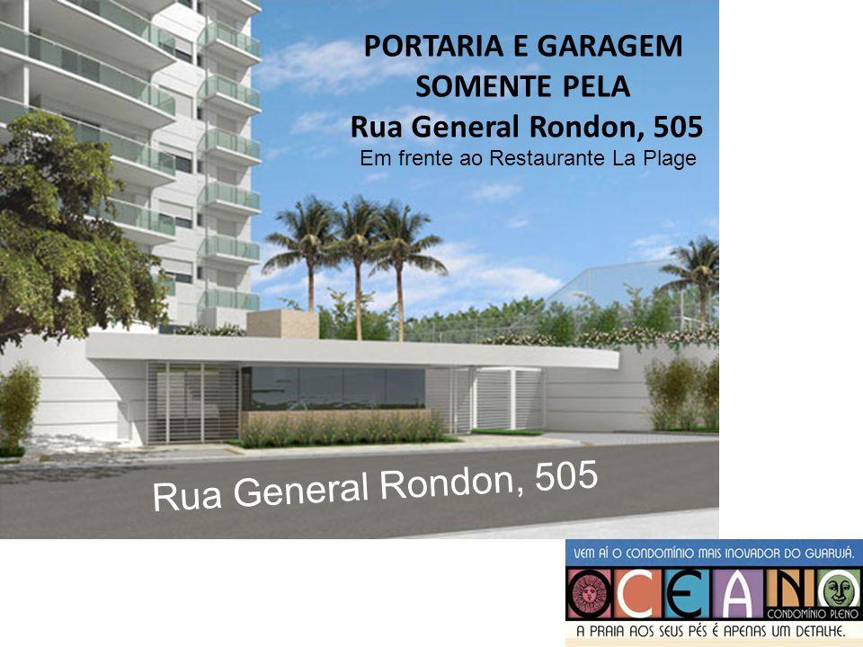 PORTARIA E GARAGEM SOMENTE PELA Rua General Rondon, 505 Em frente ao Restaurante La Plage