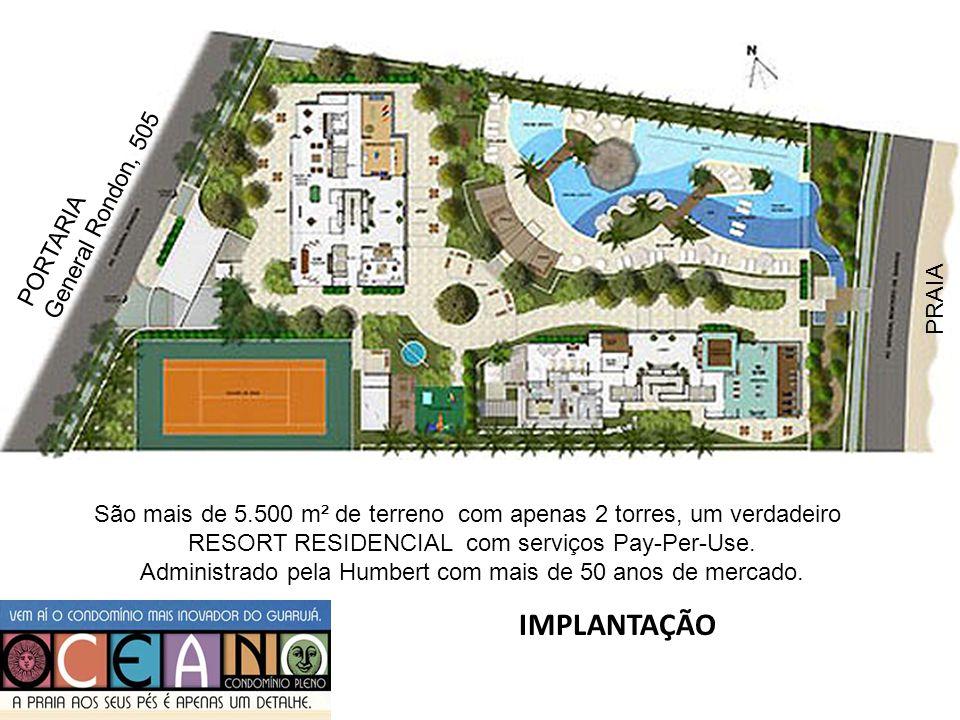 IMPLANTAÇÃO PRAIA PORTARIA General Rondon, 505 São mais de 5.500 m² de terreno com apenas 2 torres, um verdadeiro RESORT RESIDENCIAL com serviços Pay-
