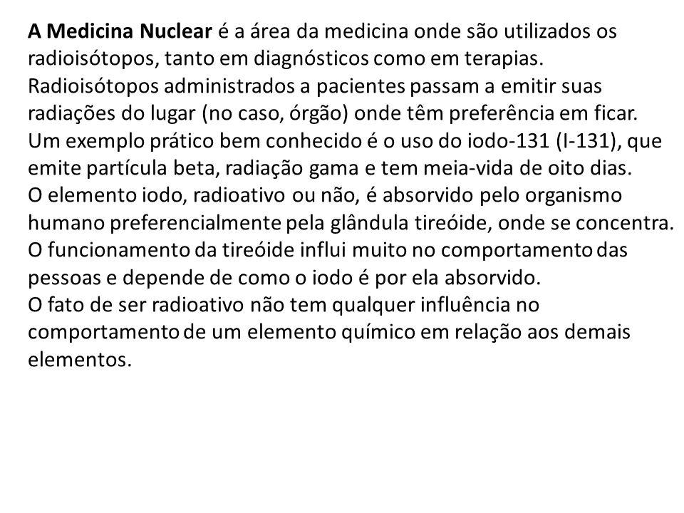 A Medicina Nuclear é a área da medicina onde são utilizados os radioisótopos, tanto em diagnósticos como em terapias. Radioisótopos administrados a pa