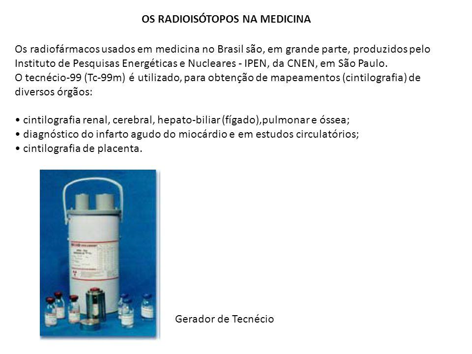 OS RADIOISÓTOPOS NA MEDICINA Os radiofármacos usados em medicina no Brasil são, em grande parte, produzidos pelo Instituto de Pesquisas Energéticas e