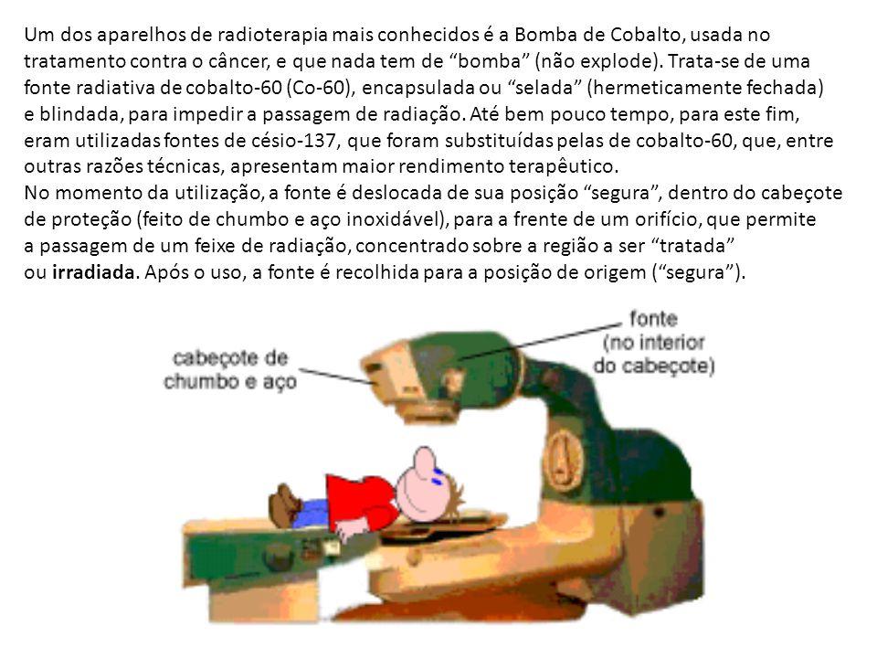 Um dos aparelhos de radioterapia mais conhecidos é a Bomba de Cobalto, usada no tratamento contra o câncer, e que nada tem de bomba (não explode). Tra