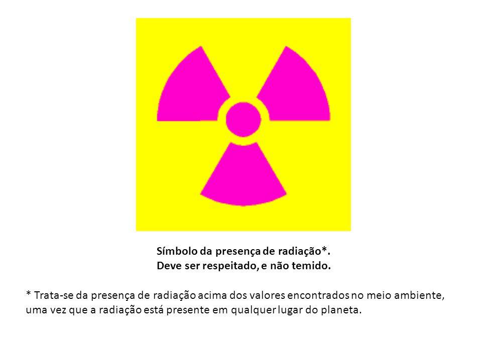 Símbolo da presença de radiação*. Deve ser respeitado, e não temido. * Trata-se da presença de radiação acima dos valores encontrados no meio ambiente