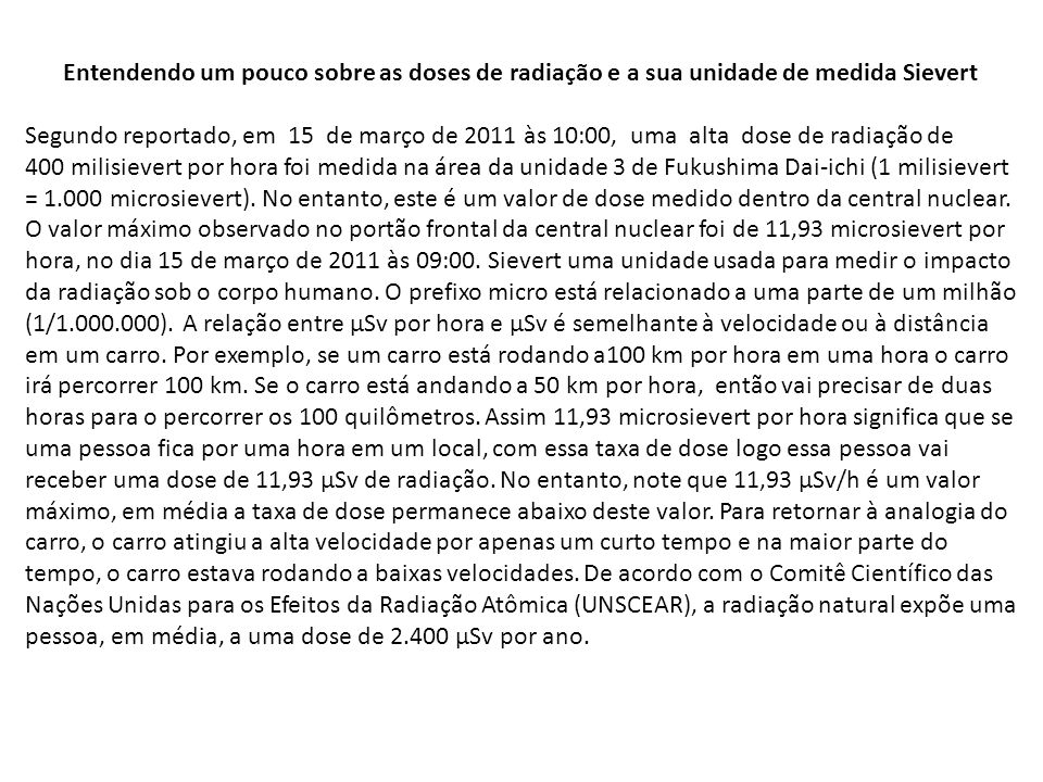 Entendendo um pouco sobre as doses de radiação e a sua unidade de medida Sievert Segundo reportado, em 15 de março de 2011 às 10:00, uma alta dose de