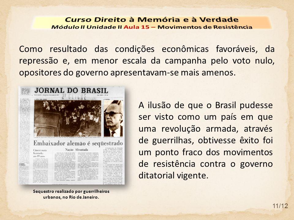 11/12 A ilusão de que o Brasil pudesse ser visto como um país em que uma revolução armada, através de guerrilhas, obtivesse êxito foi um ponto fraco dos movimentos de resistência contra o governo ditatorial vigente.