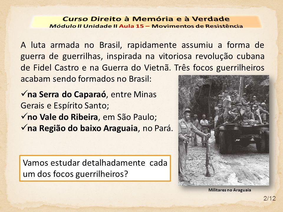2/12 A luta armada no Brasil, rapidamente assumiu a forma de guerra de guerrilhas, inspirada na vitoriosa revolução cubana de Fidel Castro e na Guerra do Vietnã.