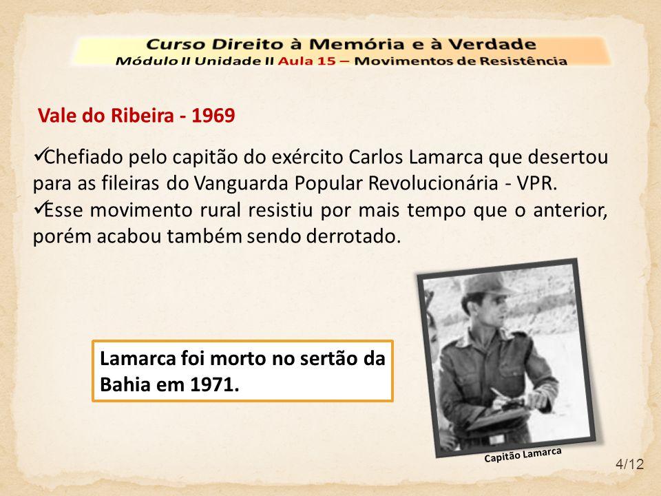 4/12 Vale do Ribeira - 1969 Chefiado pelo capitão do exército Carlos Lamarca que desertou para as fileiras do Vanguarda Popular Revolucionária - VPR.