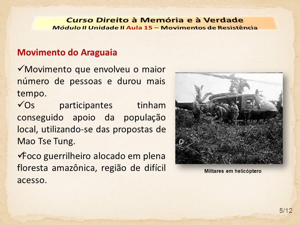 5/12 Movimento do Araguaia Movimento que envolveu o maior número de pessoas e durou mais tempo.
