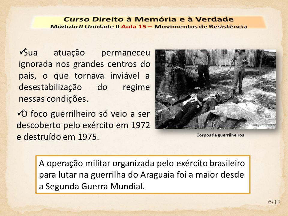 6/12 O foco guerrilheiro só veio a ser descoberto pelo exército em 1972 e destruído em 1975.