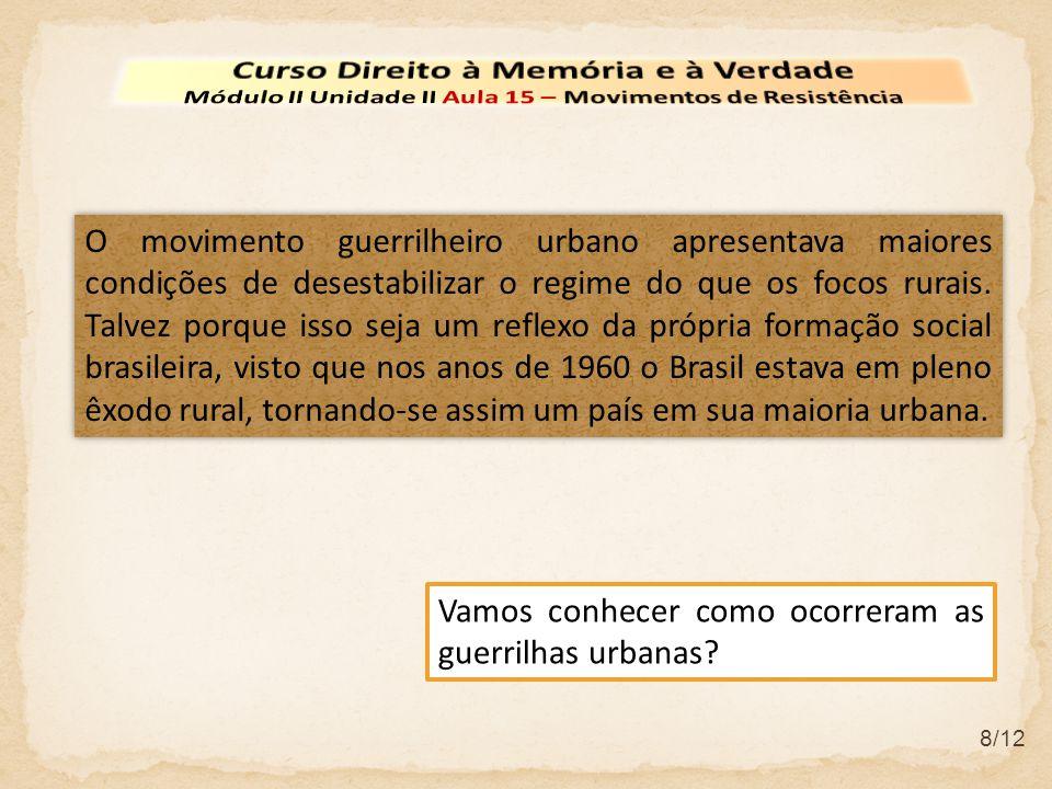 8/12 O movimento guerrilheiro urbano apresentava maiores condições de desestabilizar o regime do que os focos rurais.