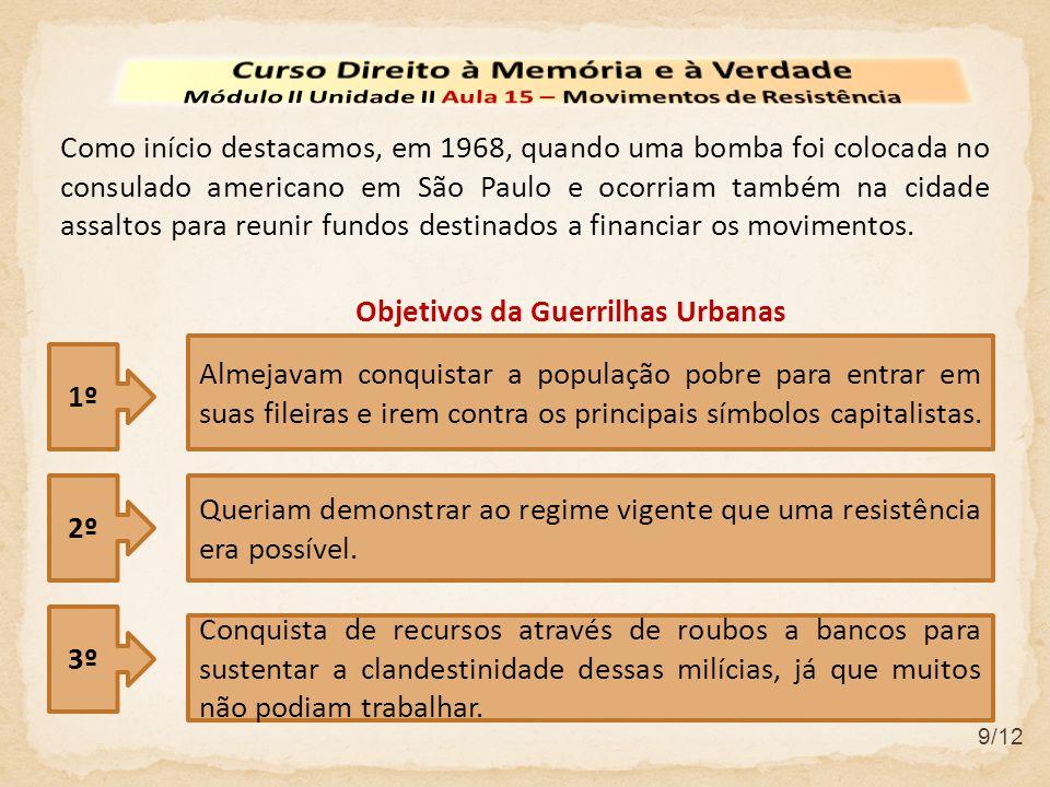 9/12 Como início destacamos, em 1968, quando uma bomba foi colocada no consulado americano em São Paulo e ocorriam também na cidade assaltos para reunir fundos destinados a financiar os movimentos.