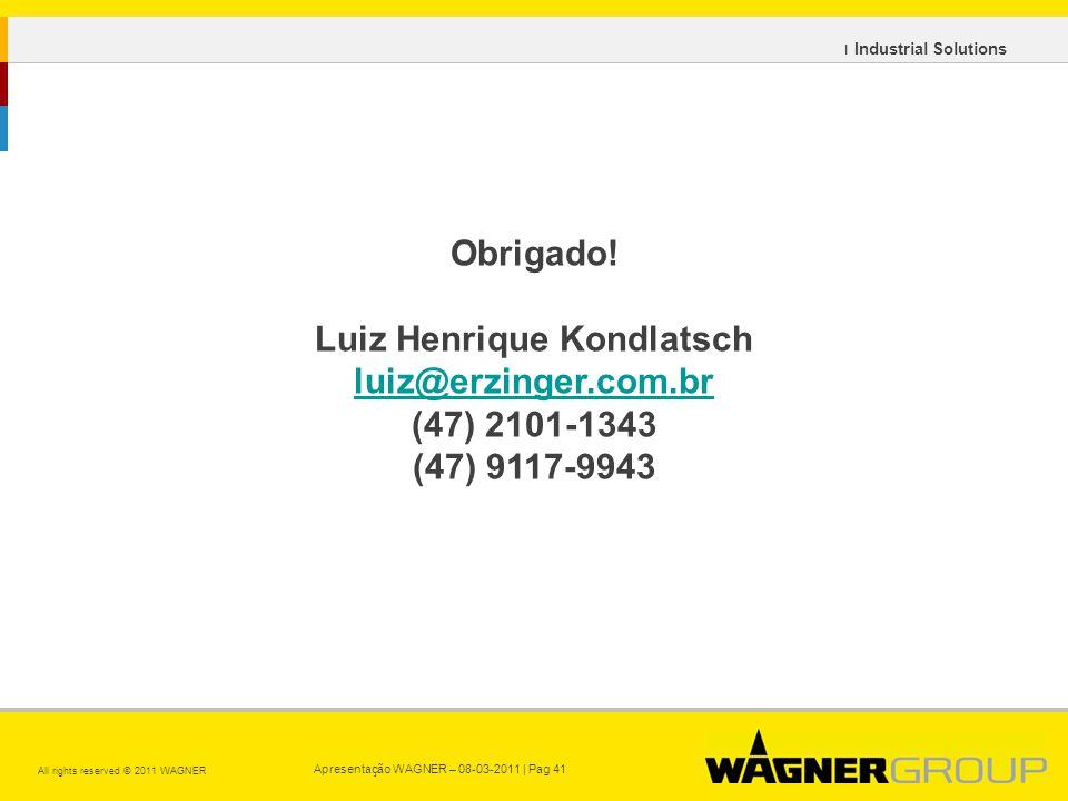 Apresentação WAGNER – 08-03-2011 | Pag 41 All rights reserved © 2011 WAGNER ı Industrial Solutions Obrigado.