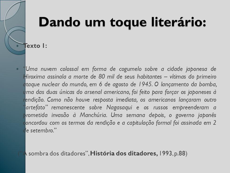 Dando um toque literário: Texto 1: Uma nuvem colossal em forma de cogumelo sobre a cidade japonesa de Hiroxima assinala a morte de 80 mil de seus habitantes – vítimas do primeiro ataque nuclear do mundo, em 6 de agosto de 1945.