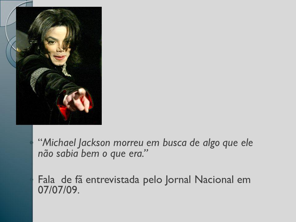 Michael Jackson morreu em busca de algo que ele não sabia bem o que era.
