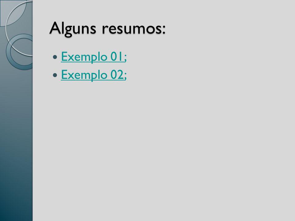 Alguns resumos: Exemplo 01; Exemplo 02;