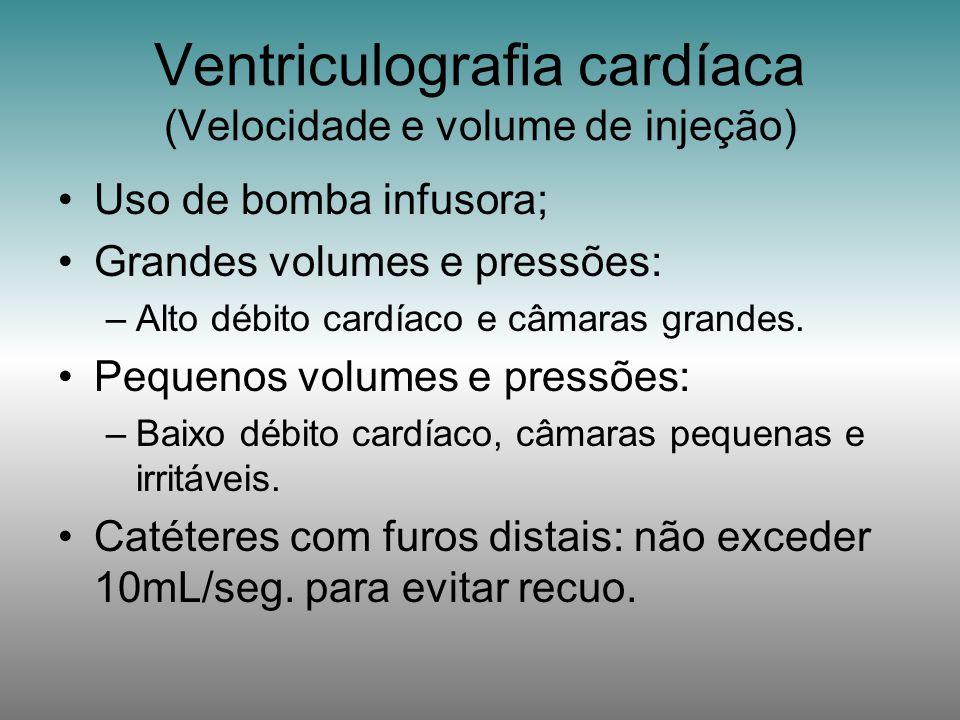 Uso de bomba infusora; Grandes volumes e pressões: –Alto débito cardíaco e câmaras grandes. Pequenos volumes e pressões: –Baixo débito cardíaco, câmar