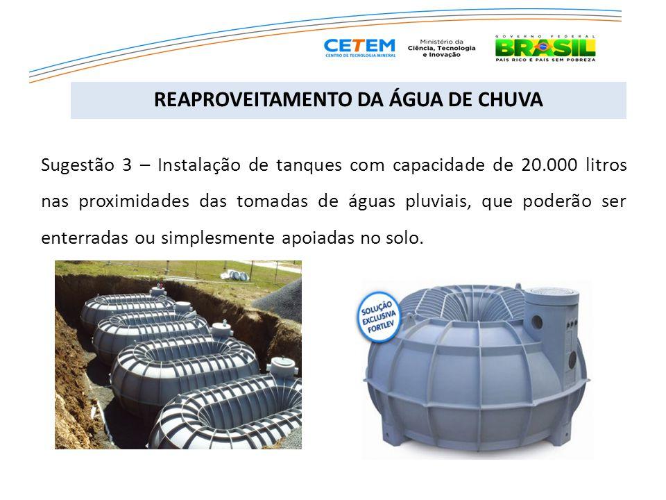 Sugestão 3 – Instalação de tanques com capacidade de 20.000 litros nas proximidades das tomadas de águas pluviais, que poderão ser enterradas ou simpl