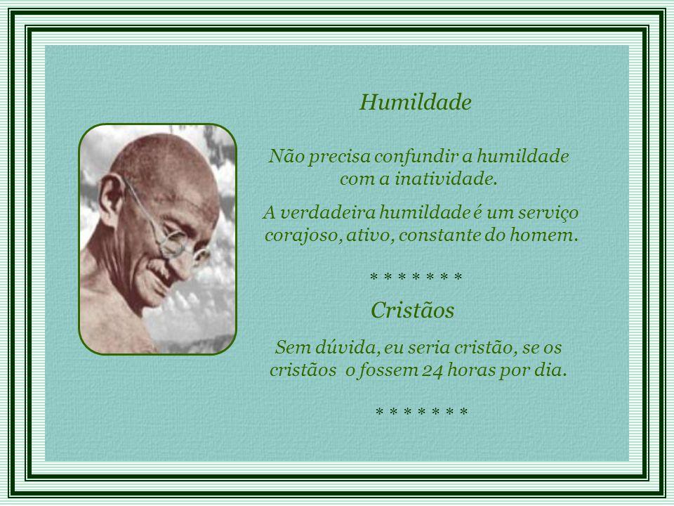 * * * * * * * Humildade Não precisa confundir a humildade com a inatividade.
