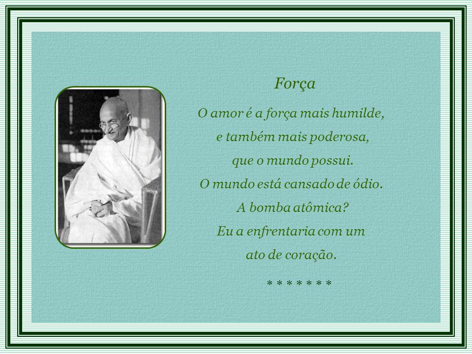 * * * * * * * Força O amor é a força mais humilde, e também mais poderosa, que o mundo possui.