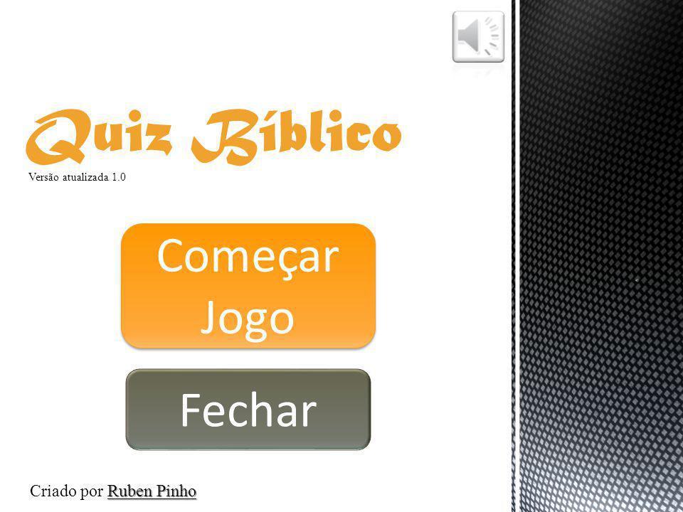 Quiz Bíblico Começar Jogo Começar Jogo Fechar Ruben Pinho Criado por Ruben Pinho Versão atualizada 1.0