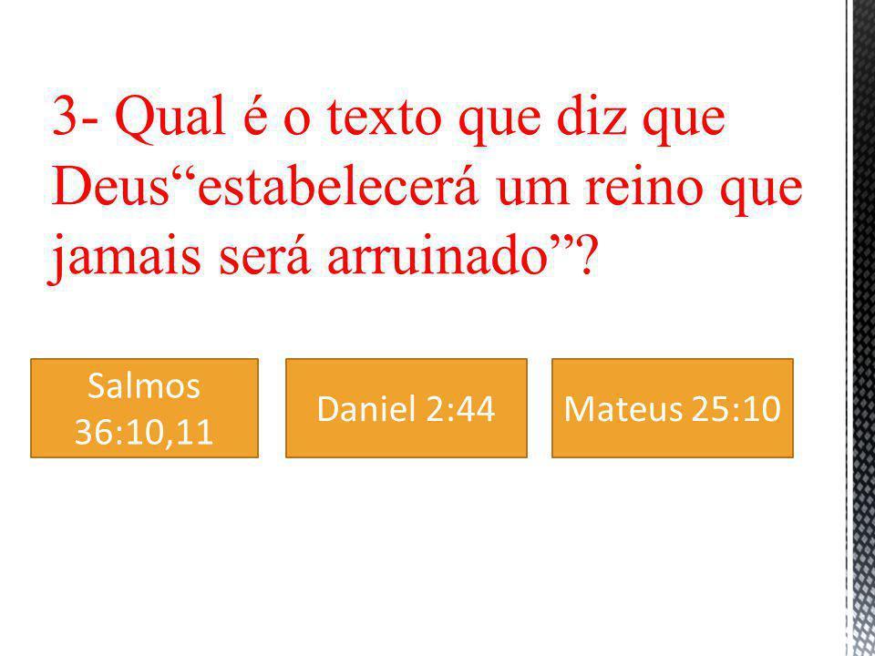 3- Qual é o texto que diz que Deusestabelecerá um reino que jamais será arruinado.