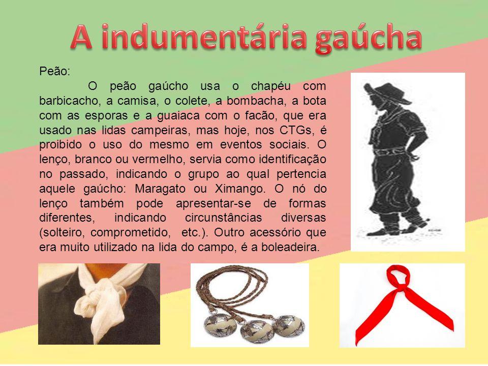 Peão: O peão gaúcho usa o chapéu com barbicacho, a camisa, o colete, a bombacha, a bota com as esporas e a guaiaca com o facão, que era usado nas lida