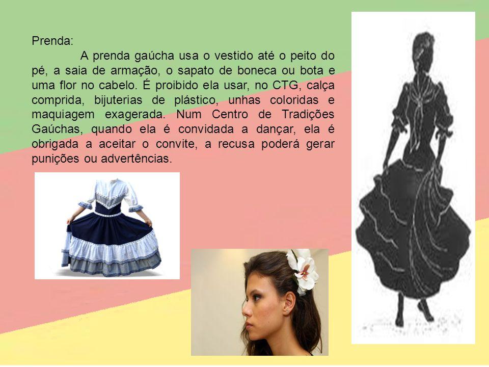 Prenda: A prenda gaúcha usa o vestido até o peito do pé, a saia de armação, o sapato de boneca ou bota e uma flor no cabelo. É proibido ela usar, no C