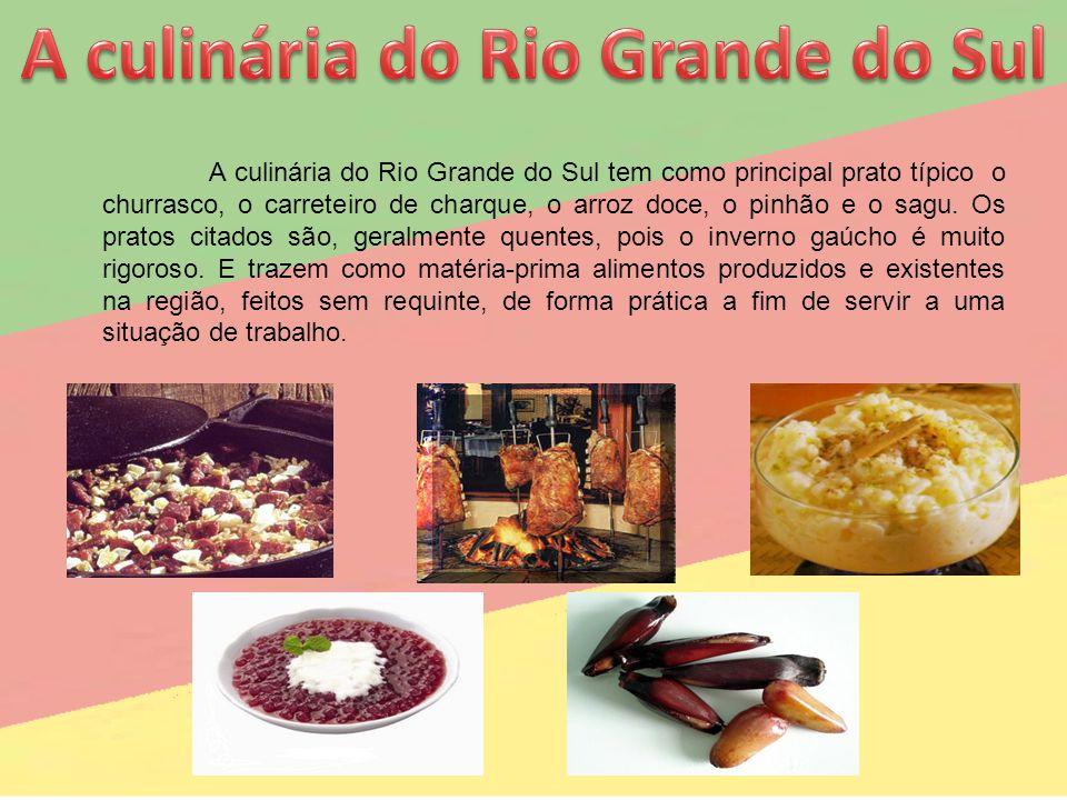 A culinária do Rio Grande do Sul tem como principal prato típico o churrasco, o carreteiro de charque, o arroz doce, o pinhão e o sagu. Os pratos cita
