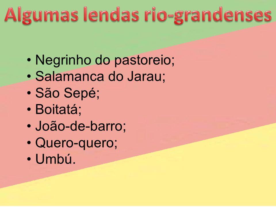 Negrinho do pastoreio; Salamanca do Jarau; São Sepé; Boitatá; João-de-barro; Quero-quero; Umbú.