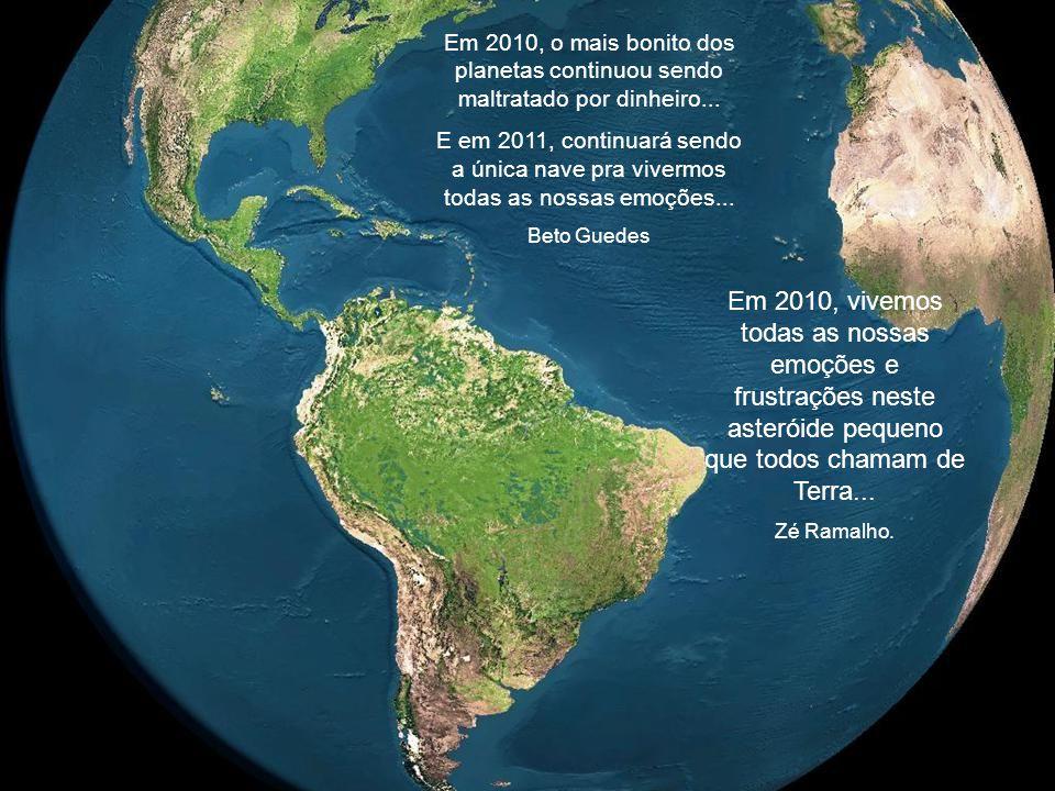 Em 2010, vivemos todas as nossas emoções e frustrações neste asteróide pequeno que todos chamam de Terra...