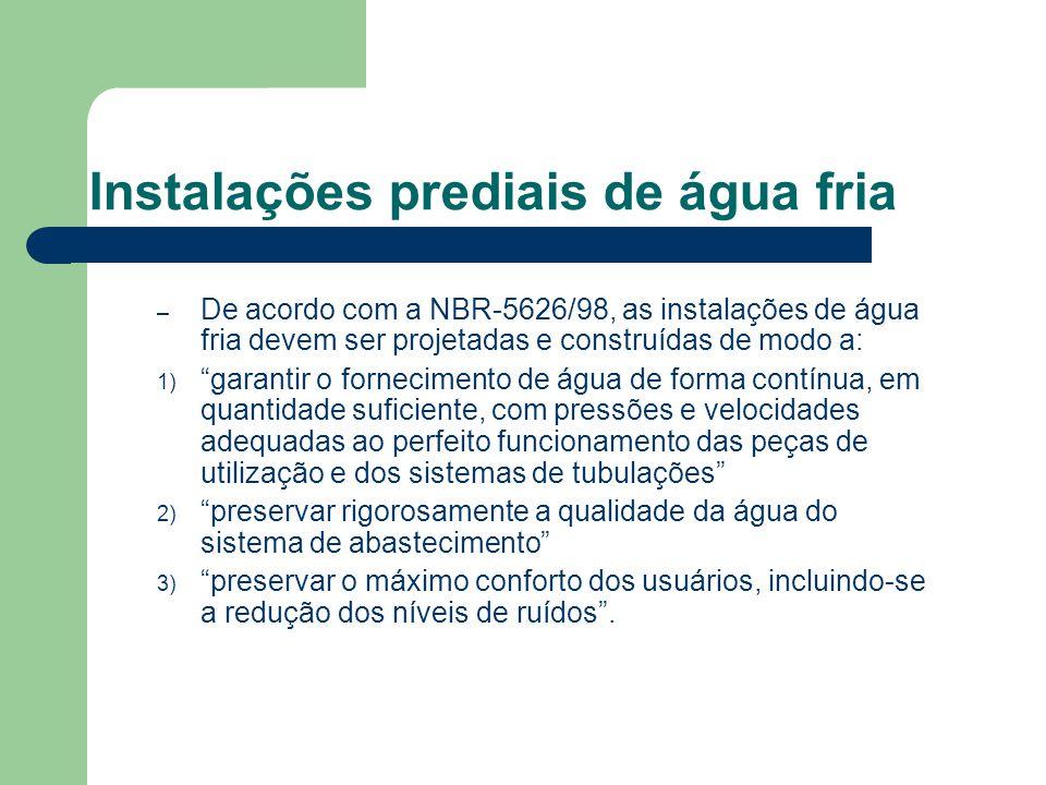 Instalações prediais de água fria – De acordo com a NBR-5626/98, as instalações de água fria devem ser projetadas e construídas de modo a: 1) garantir