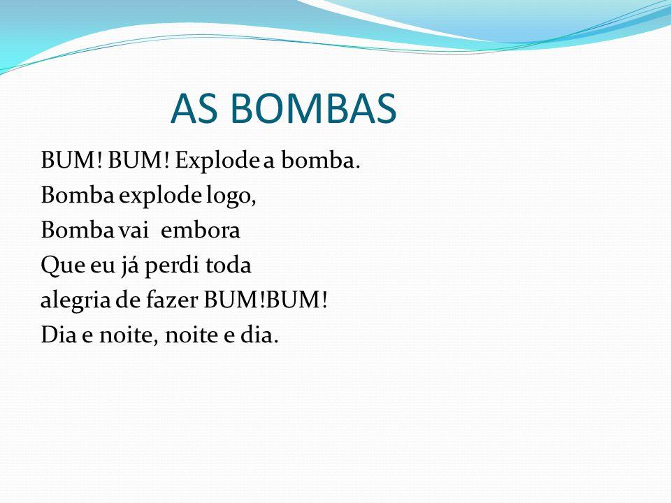 AS BOMBAS BUM.BUM. Explode a bomba.