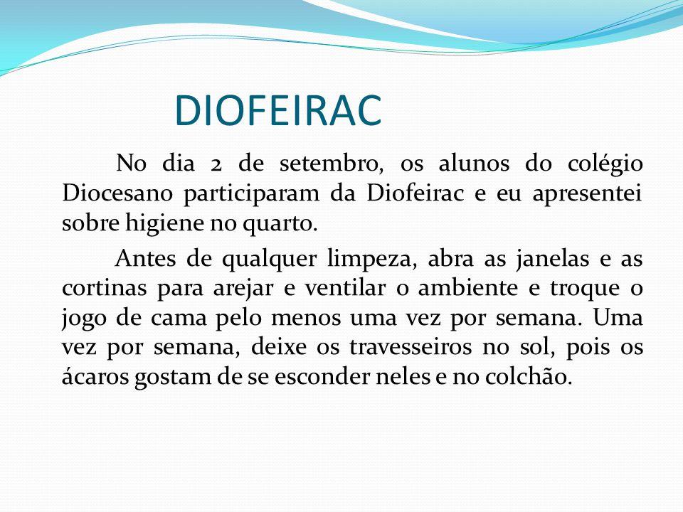 DIOFEIRAC No dia 2 de setembro, os alunos do colégio Diocesano participaram da Diofeirac e eu apresentei sobre higiene no quarto. Antes de qualquer li