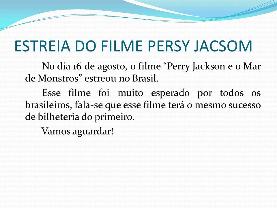 ESTREIA DO FILME PERSY JACSOM No dia 16 de agosto, o filme Perry Jackson e o Mar de Monstros estreou no Brasil. Esse filme foi muito esperado por todo