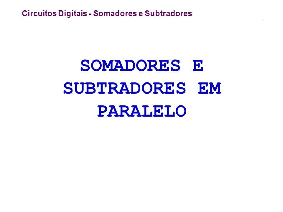 Circuitos Digitais - Somadores e Subtradores SOMADORES E SUBTRADORES EM PARALELO