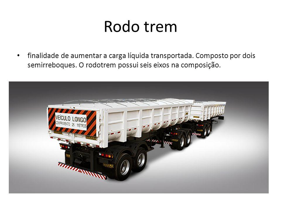 Rodo trem finalidade de aumentar a carga líquida transportada. Composto por dois semirreboques. O rodotrem possui seis eixos na composição.