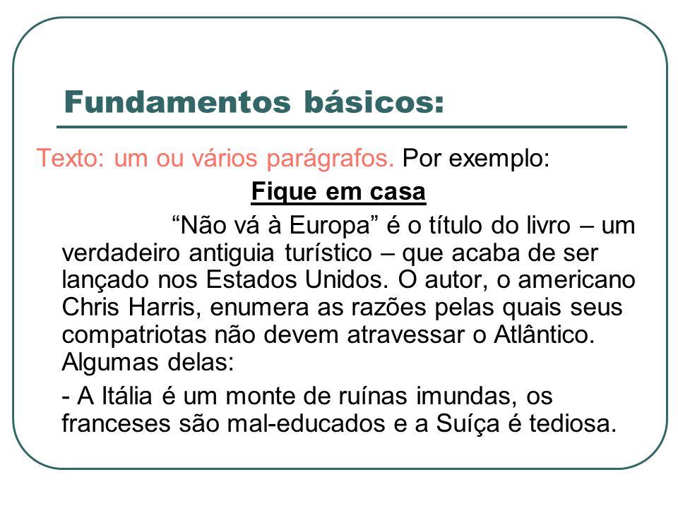 Fundamentos básicos: Texto: um ou vários parágrafos. Por exemplo: Fique em casa Não vá à Europa é o título do livro – um verdadeiro antiguia turístico