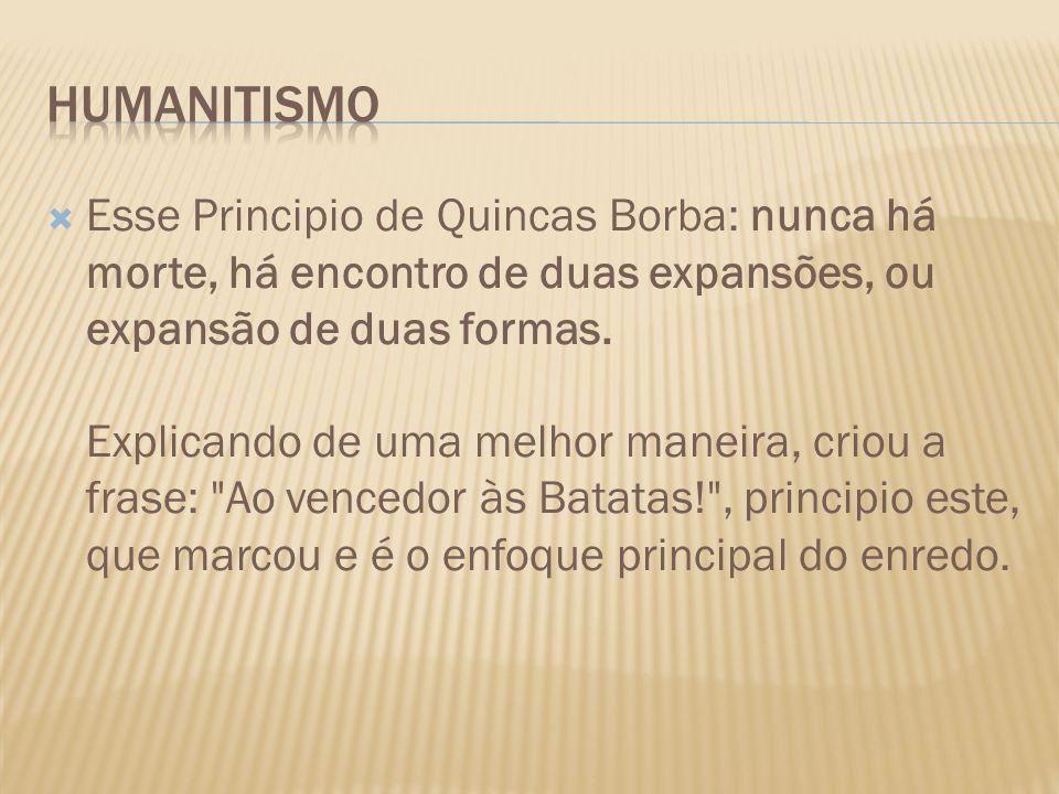 Esse Principio de Quincas Borba: nunca há morte, há encontro de duas expansões, ou expansão de duas formas. Explicando de uma melhor maneira, criou a