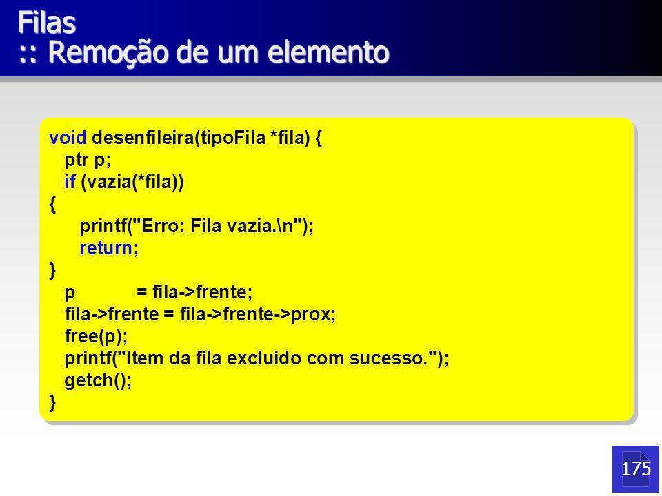 Filas :: Remoção de um elemento void desenfileira(tipoFila *fila) { ptr p; if (vazia(*fila)) { printf(