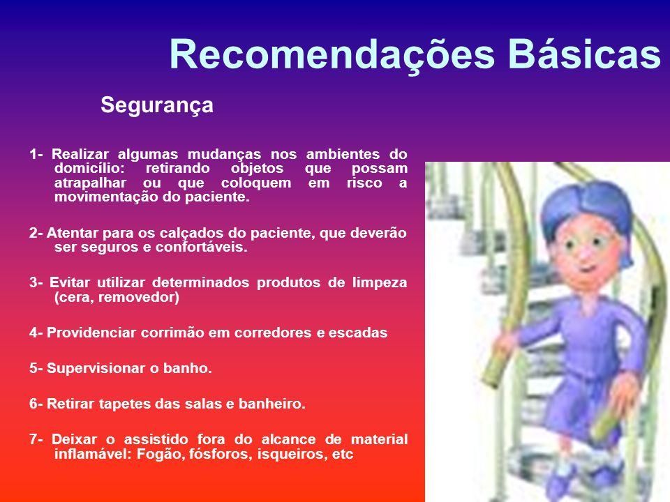 Recomendações Básicas Segurança 1- Realizar algumas mudanças nos ambientes do domicílio: retirando objetos que possam atrapalhar ou que coloquem em risco a movimentação do paciente.