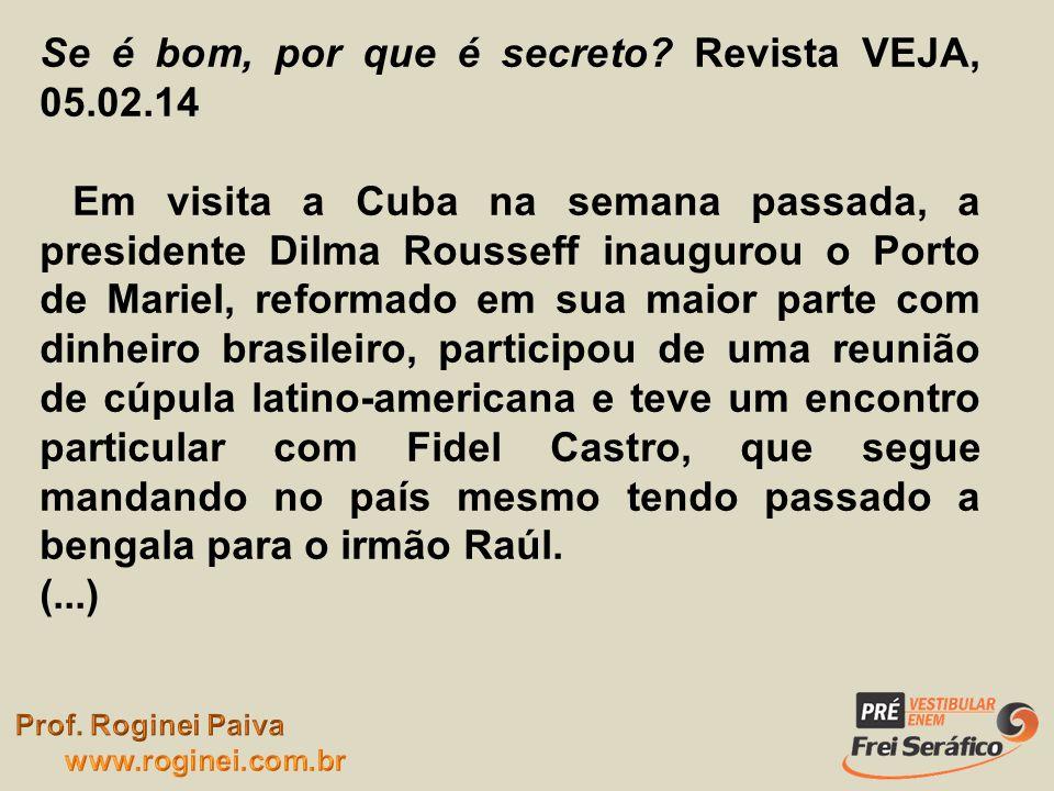 Se é bom, por que é secreto? Revista VEJA, 05.02.14 Em visita a Cuba na semana passada, a presidente Dilma Rousseff inaugurou o Porto de Mariel, refor