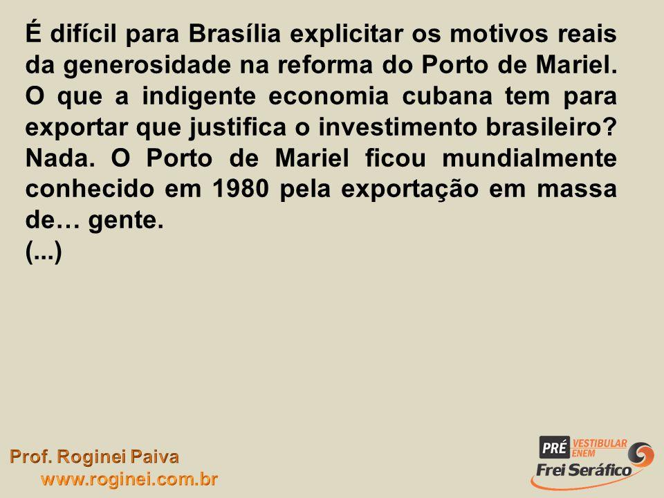 É difícil para Brasília explicitar os motivos reais da generosidade na reforma do Porto de Mariel. O que a indigente economia cubana tem para exportar