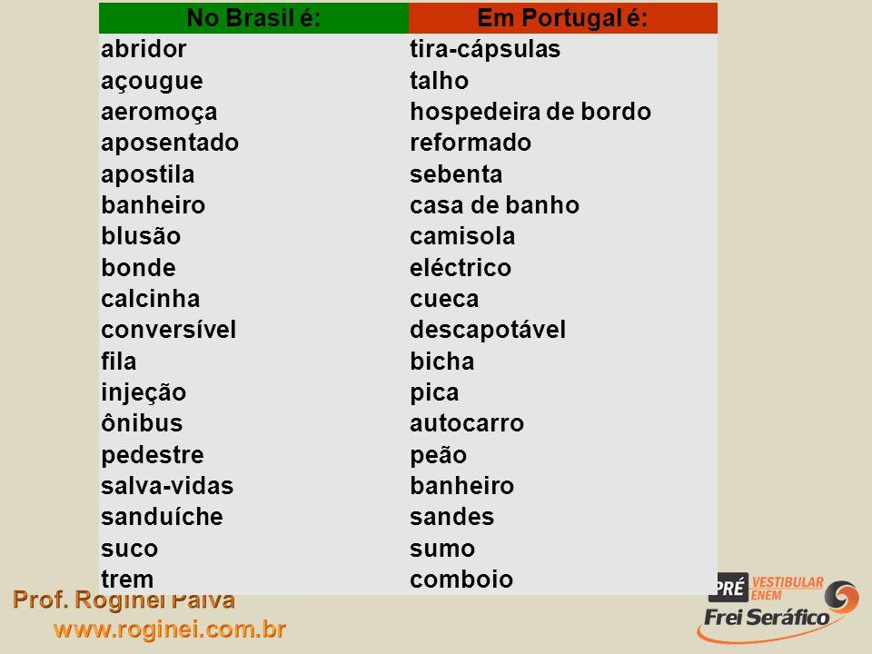 No Brasil é:Em Portugal é: abridortira-cápsulas açouguetalho aeromoçahospedeira de bordo aposentadoreformado apostilasebenta banheirocasa de banho blu