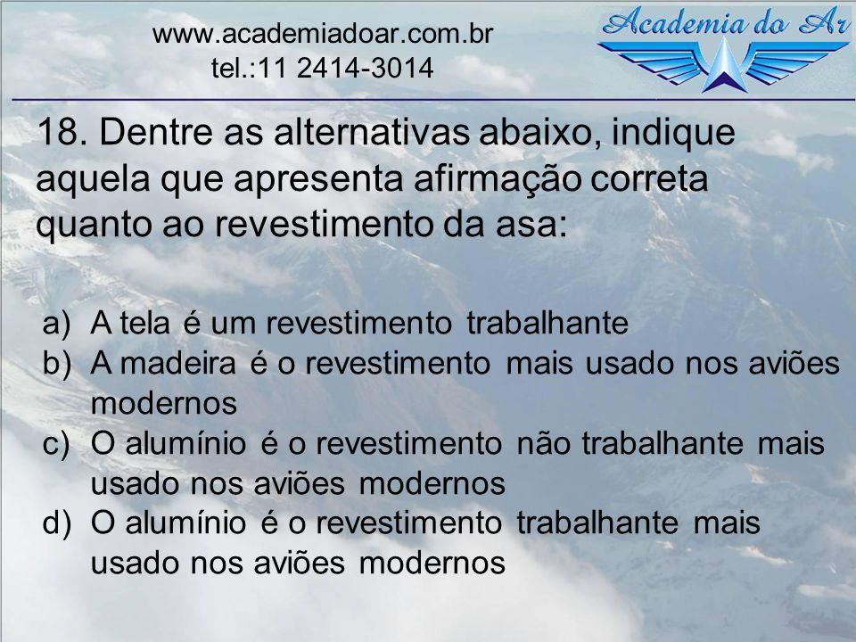 18. Dentre as alternativas abaixo, indique aquela que apresenta afirmação correta quanto ao revestimento da asa: www.academiadoar.com.br tel.:11 2414-
