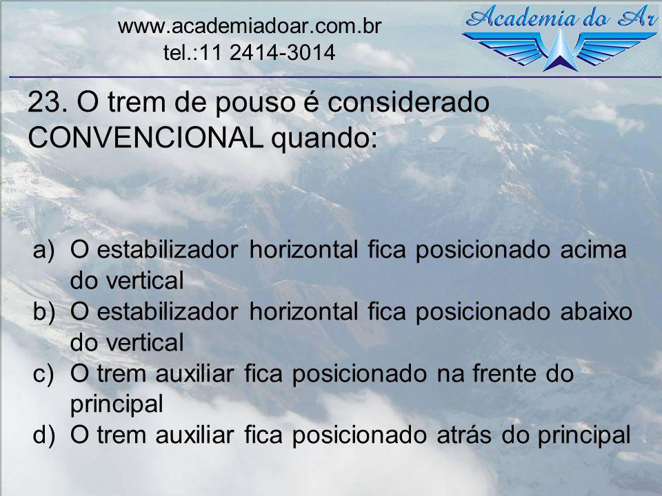 23. O trem de pouso é considerado CONVENCIONAL quando: www.academiadoar.com.br tel.:11 2414-3014 a)O estabilizador horizontal fica posicionado acima d